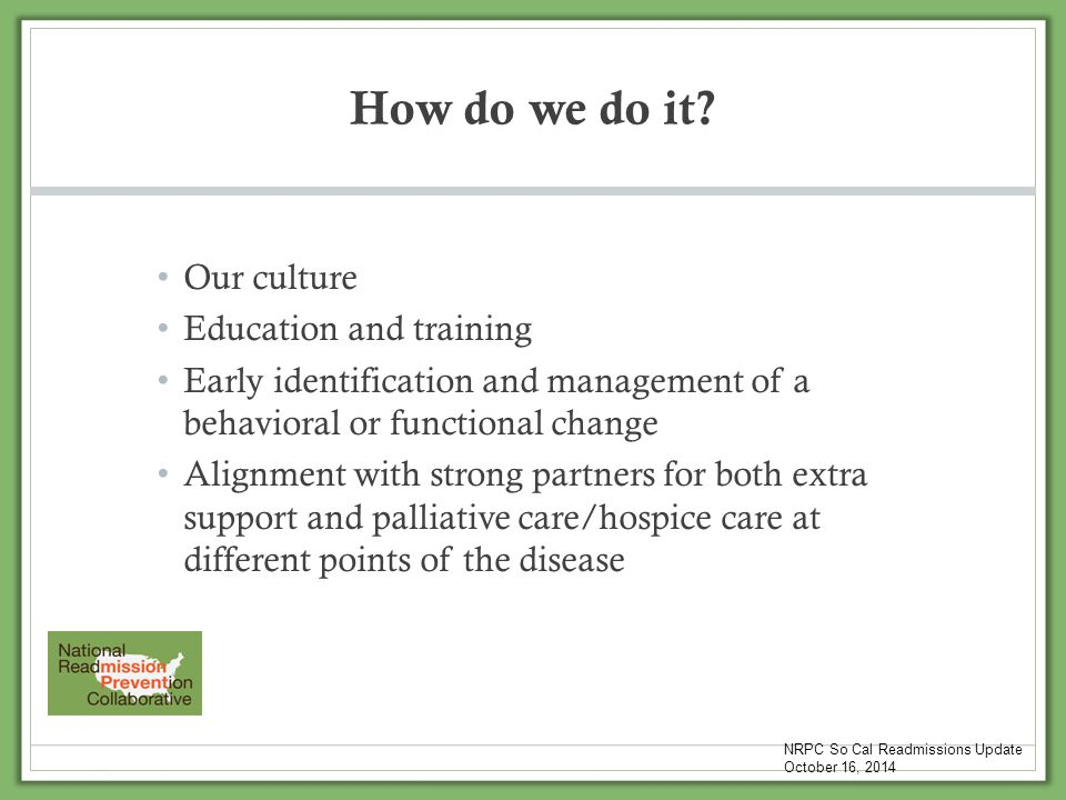 How do we do it? Our culture Education and training Early identification and management of a behavioral or functional change Alignment with strong par