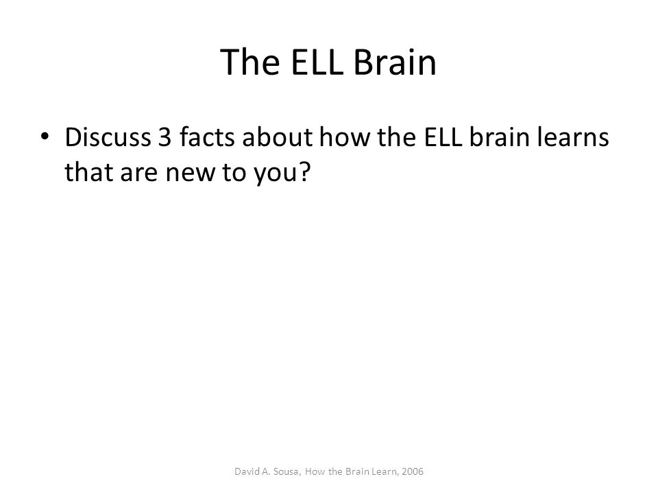 The ELL Brain Discuss 3 facts about how the ELL brain learns that are new to you.