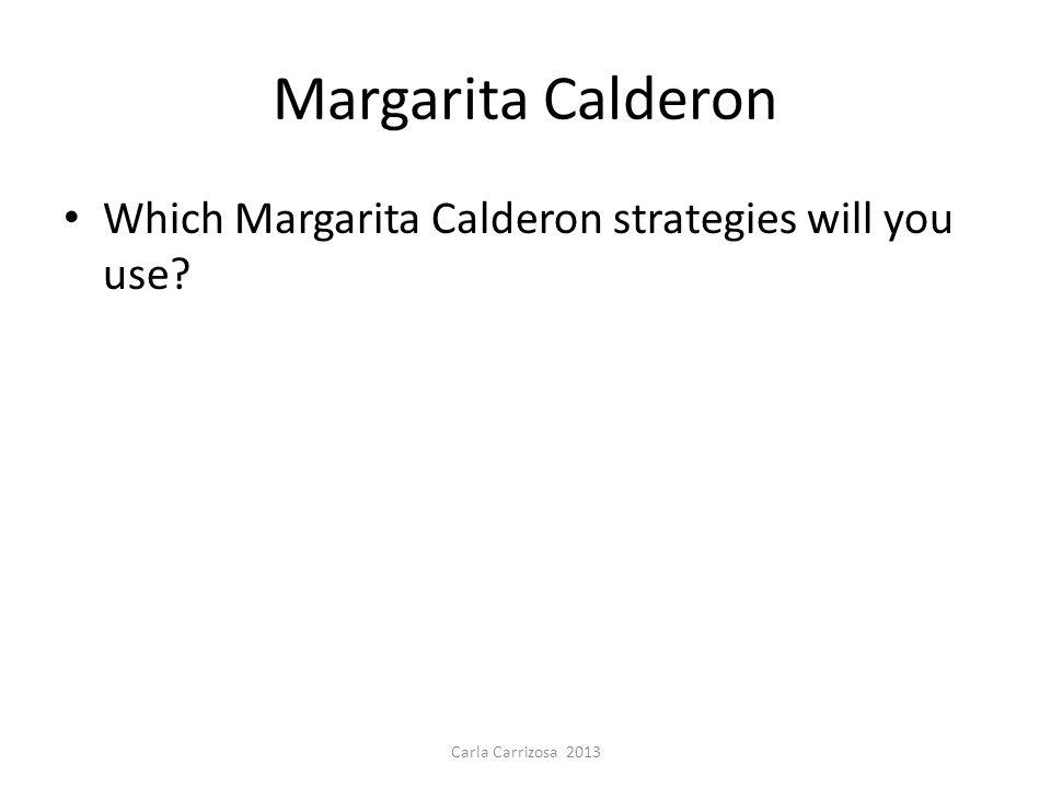 Margarita Calderon Which Margarita Calderon strategies will you use? Carla Carrizosa 2013