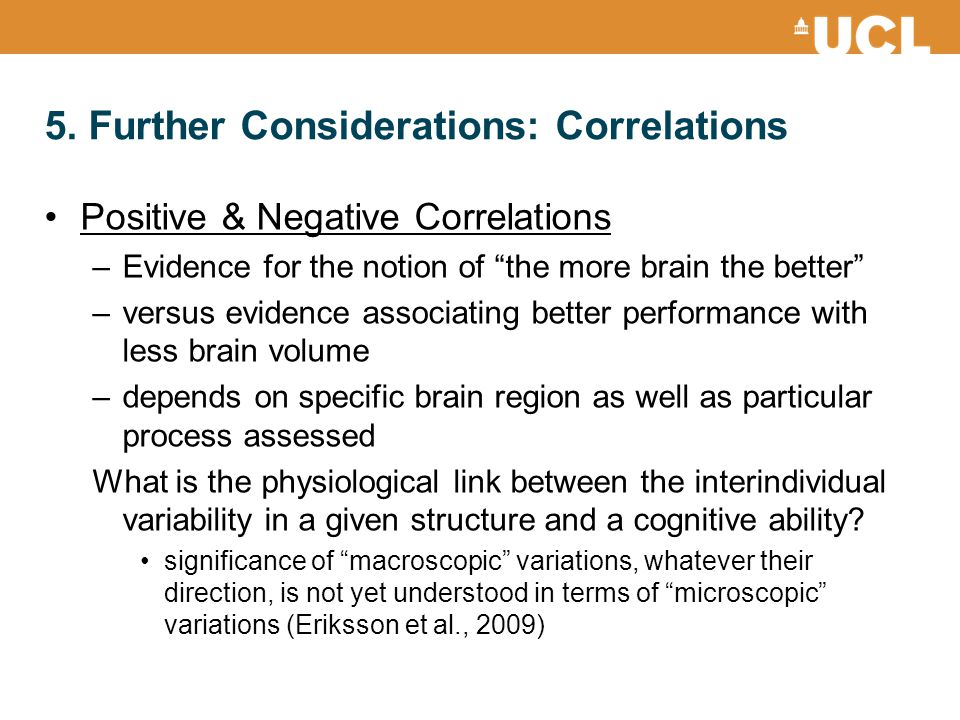 "5. Further Considerations: Correlations Positive & Negative Correlations –Evidence for the notion of ""the more brain the better"" –versus evidence asso"