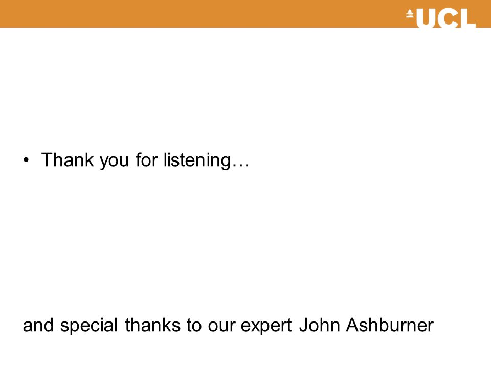 Thank you for listening… and special thanks to our expert John Ashburner