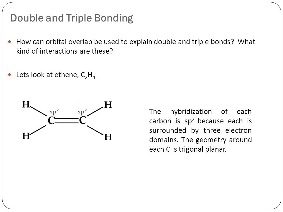 Double and Triple Bonding How can orbital overlap be used to explain double and triple bonds.