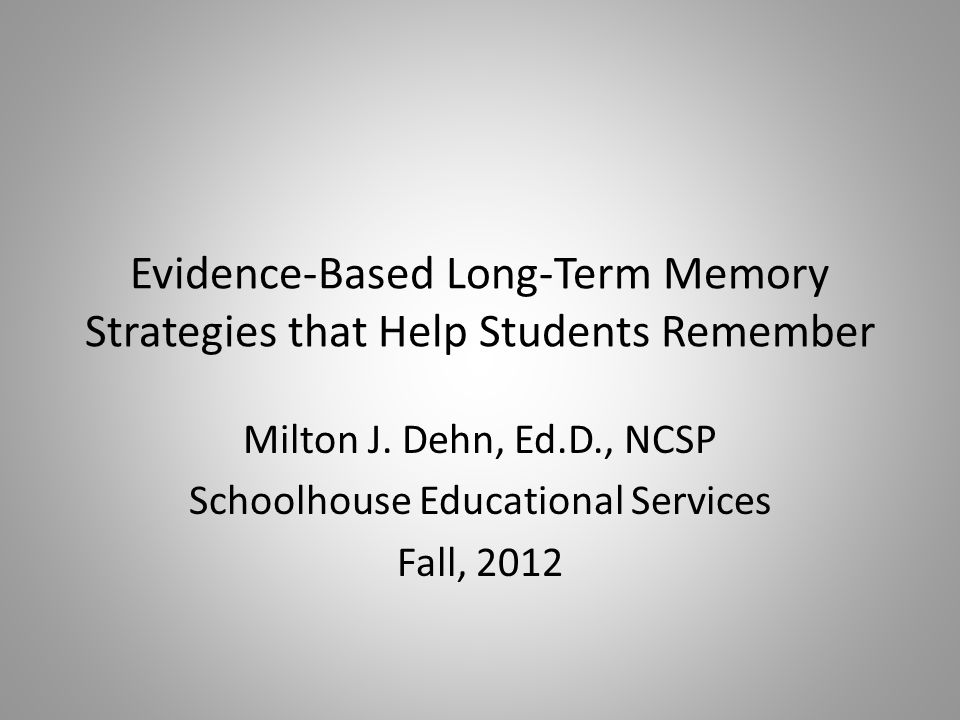 Evidence-Based Long-Term Memory Strategies that Help Students Remember Milton J.