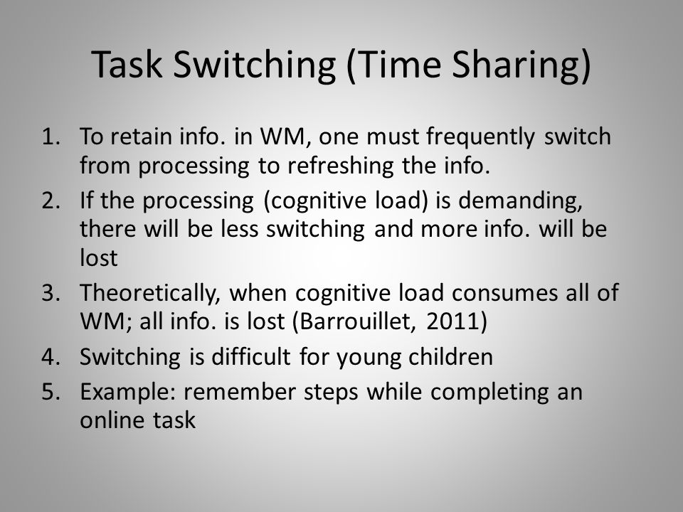 Task Switching (Time Sharing) 1.To retain info.
