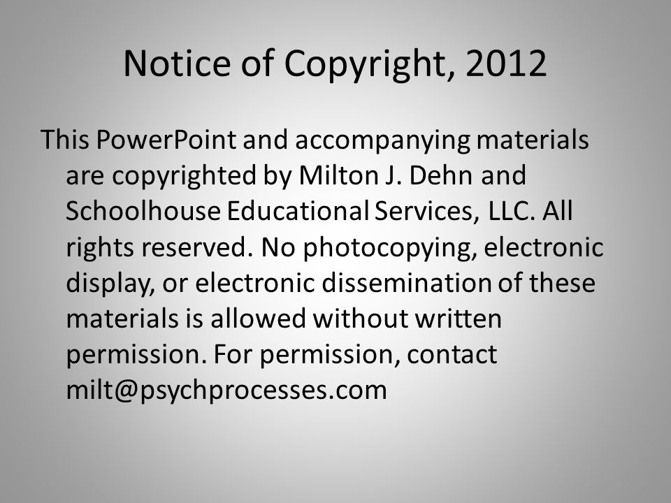 Notice of Copyright, 2012 This PowerPoint and accompanying materials are copyrighted by Milton J.