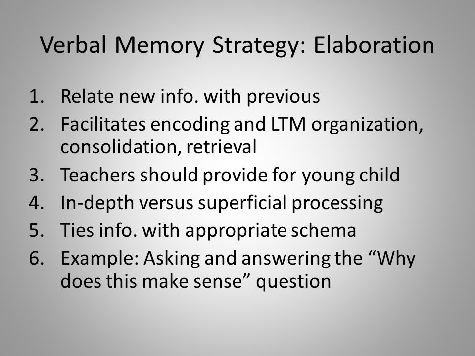 Verbal Memory Strategy: Elaboration 1.Relate new info.