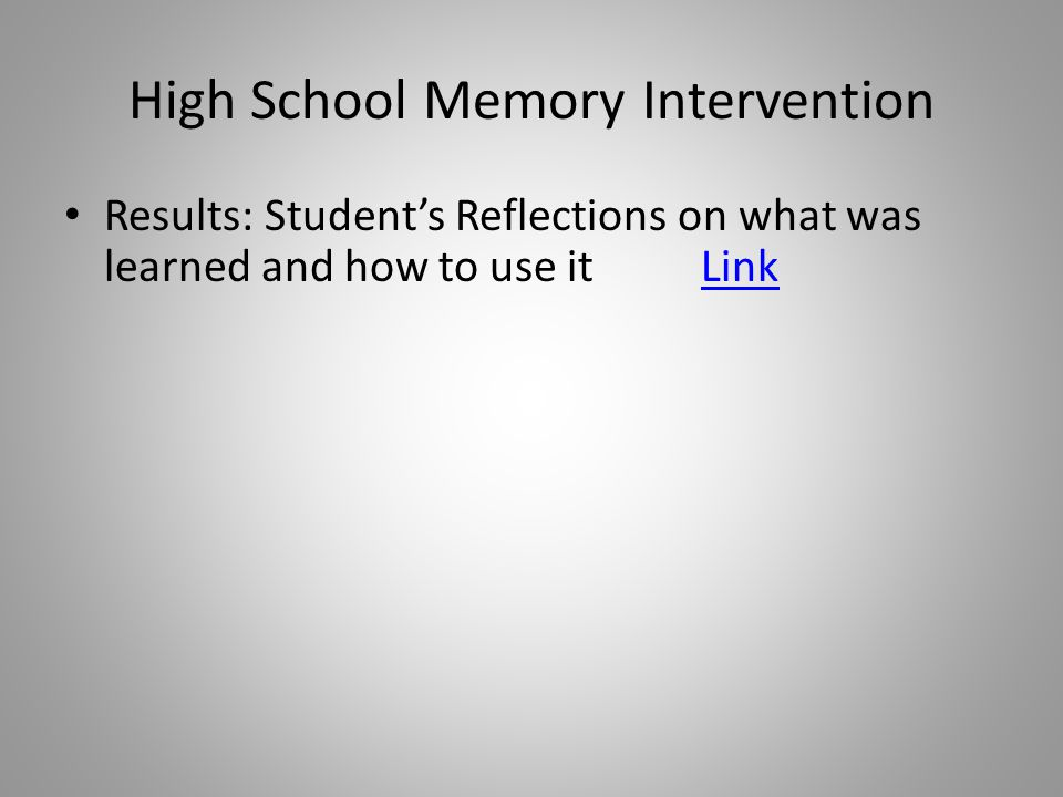 High School Memory Intervention Results: Student's Reflections on what was learned and how to use it LinkLink