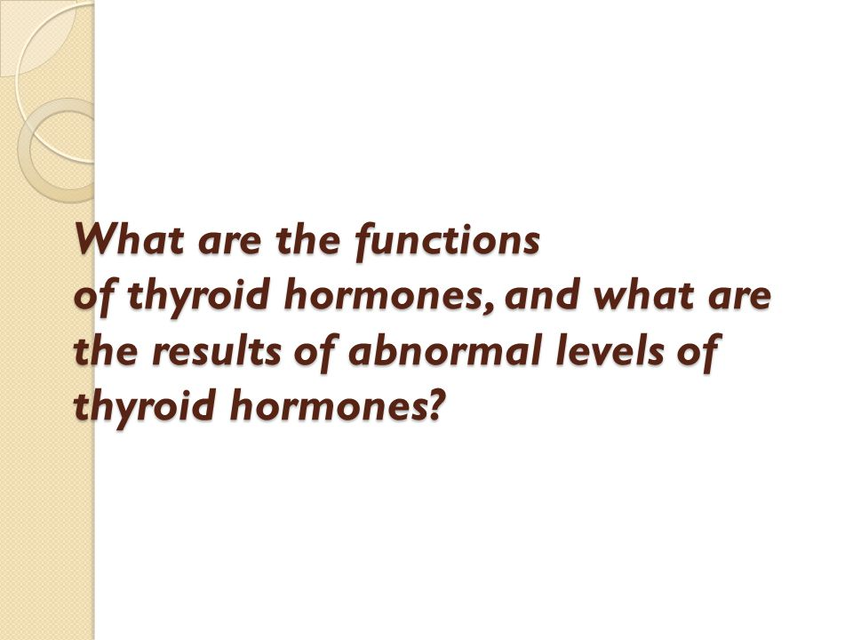 What are the functions of thyroid hormones, and what are the results of abnormal levels of thyroid hormones?