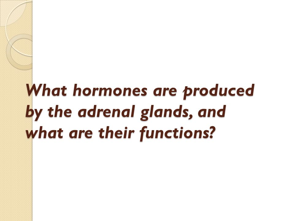 What hormones are produced by the adrenal glands, and what are their functions?