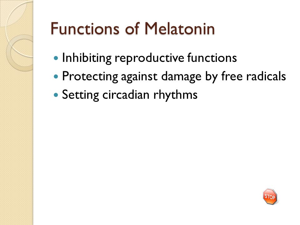Functions of Melatonin Inhibiting reproductive functions Protecting against damage by free radicals Setting circadian rhythms