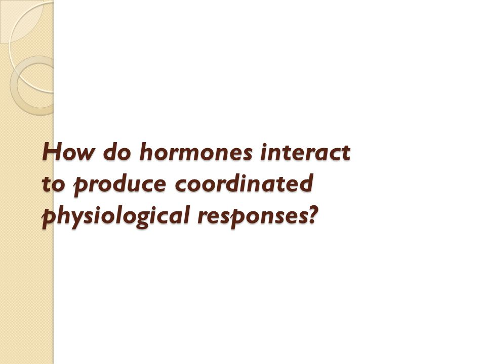 How do hormones interact to produce coordinated physiological responses?