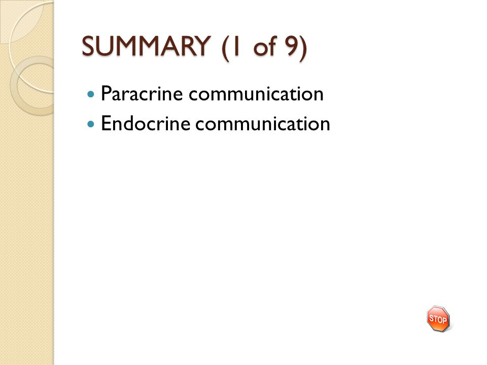SUMMARY (1 of 9) Paracrine communication Endocrine communication