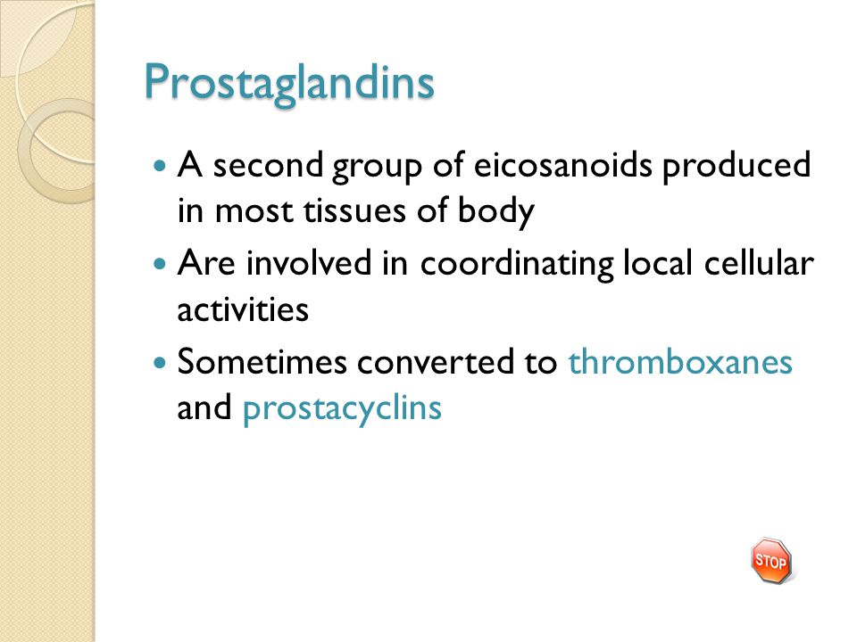 Prostaglandins A second group of eicosanoids produced in most tissues of body Are involved in coordinating local cellular activities Sometimes converted to thromboxanes and prostacyclins