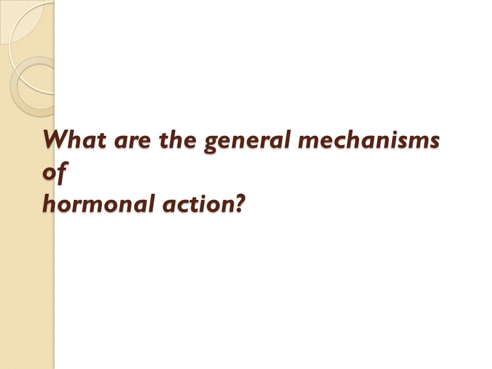 What are the general mechanisms of hormonal action?