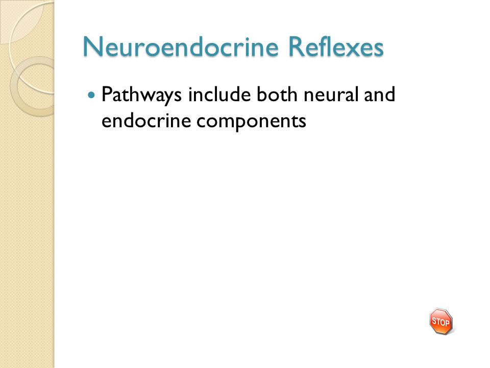 Neuroendocrine Reflexes Pathways include both neural and endocrine components