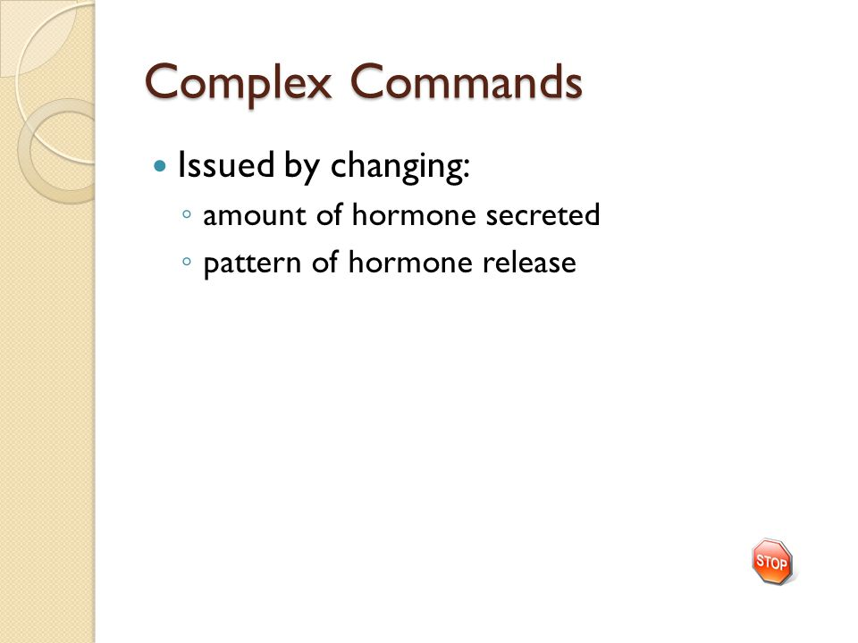 Complex Commands Issued by changing: ◦ amount of hormone secreted ◦ pattern of hormone release
