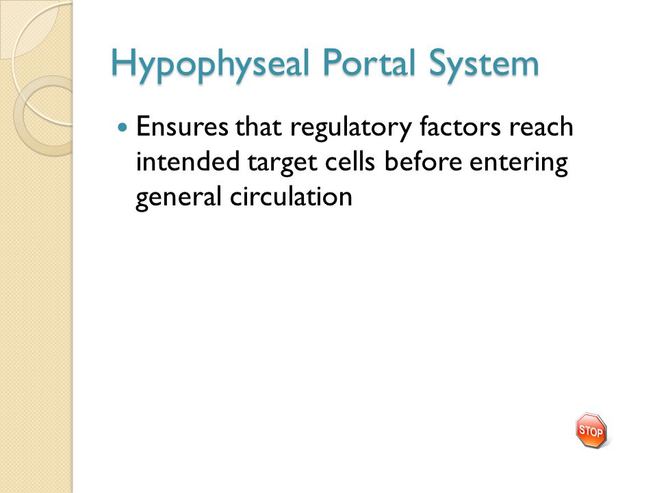 Hypophyseal Portal System Ensures that regulatory factors reach intended target cells before entering general circulation
