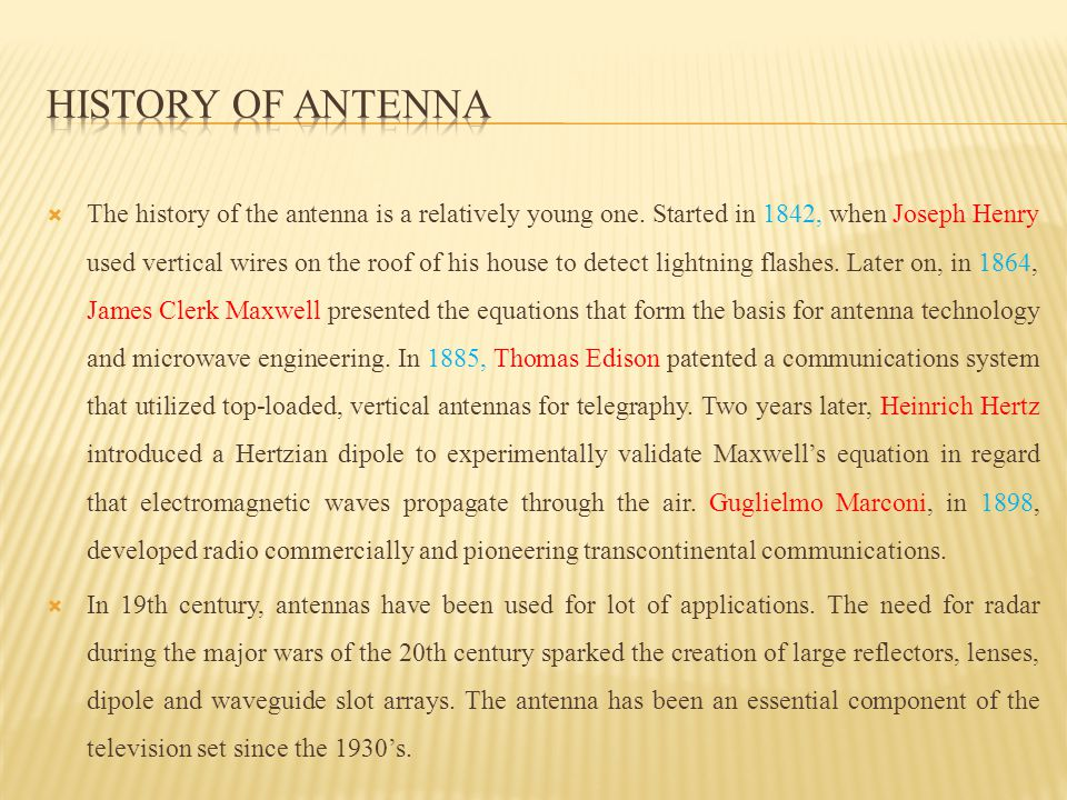  The history of the antenna is a relatively young one.