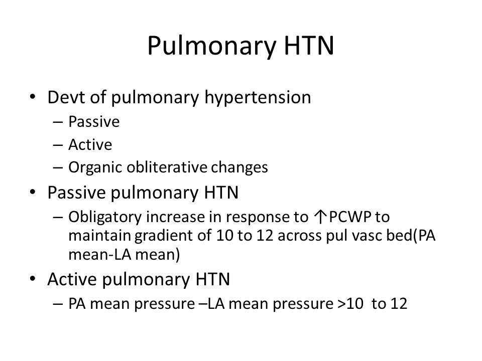 Pulmonary HTN Devt of pulmonary hypertension – Passive – Active – Organic obliterative changes Passive pulmonary HTN – Obligatory increase in response