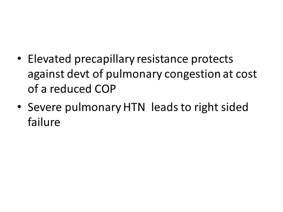 Elevated precapillary resistance protects against devt of pulmonary congestion at cost of a reduced COP Severe pulmonary HTN leads to right sided fail