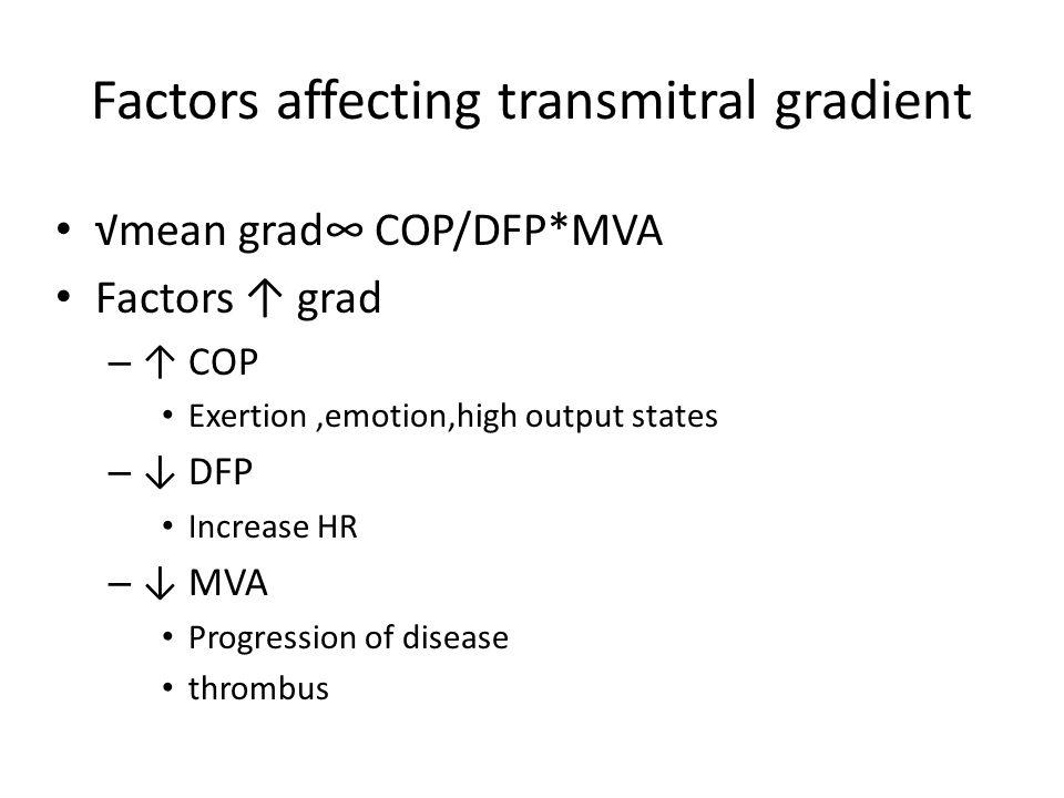 Factors affecting transmitral gradient √mean grad∞ COP/DFP*MVA Factors ↑ grad – ↑ COP Exertion,emotion,high output states – ↓ DFP Increase HR – ↓ MVA