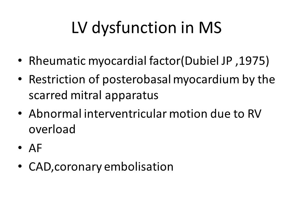 LV dysfunction in MS Rheumatic myocardial factor(Dubiel JP,1975) Restriction of posterobasal myocardium by the scarred mitral apparatus Abnormal inter