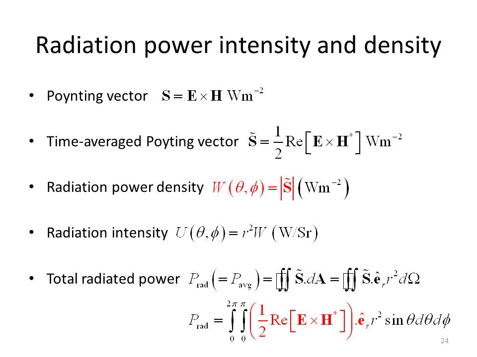Radiation power intensity and density Poynting vector Time-averaged Poyting vector Radiation power density Radiation intensity Total radiated power 24