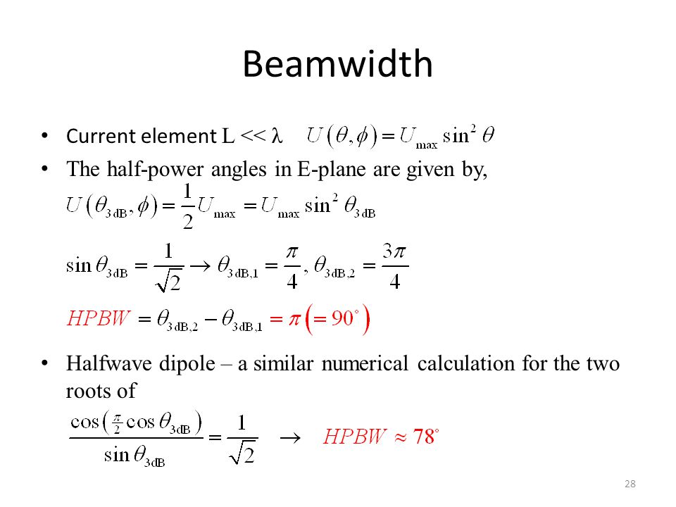 Beamwidth 28 Current element L << λ The half-power angles in E-plane are given by, Halfwave dipole – a similar numerical calculation for the two roots of