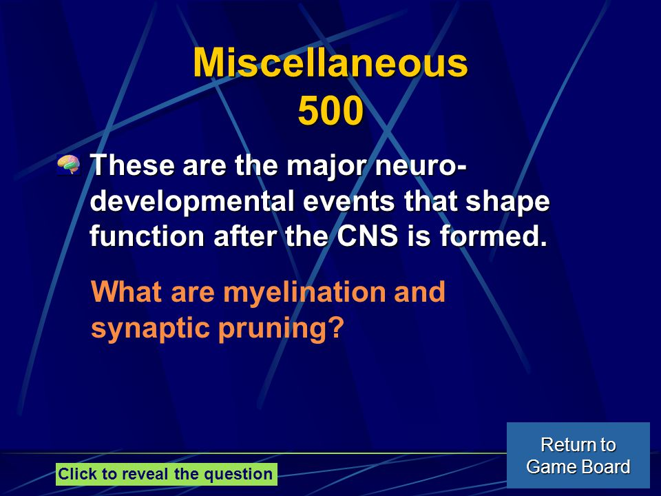 Miscellaneous 500 These are the major neuro- developmental events that shape function after the CNS is formed.