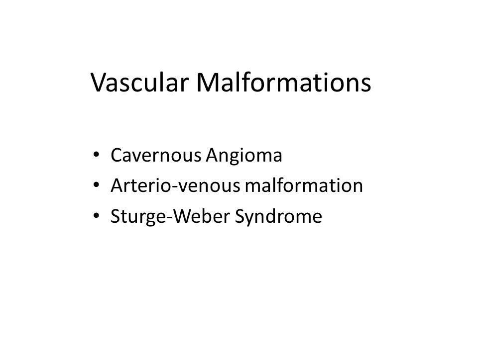 Vascular Malformations Cavernous Angioma Arterio-venous malformation Sturge-Weber Syndrome