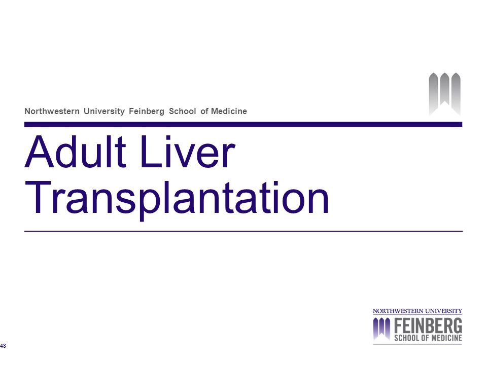 Northwestern University Feinberg School of Medicine Adult Liver Transplantation 48