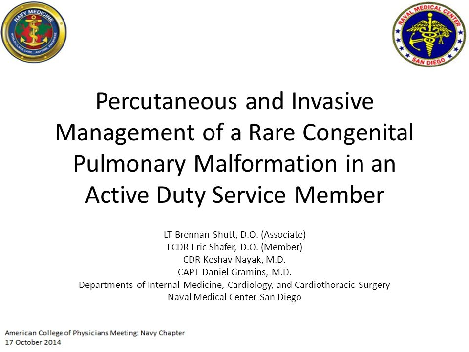 Percutaneous and Invasive Management of a Rare Congenital Pulmonary Malformation in an Active Duty Service Member LT Brennan Shutt, D.O.