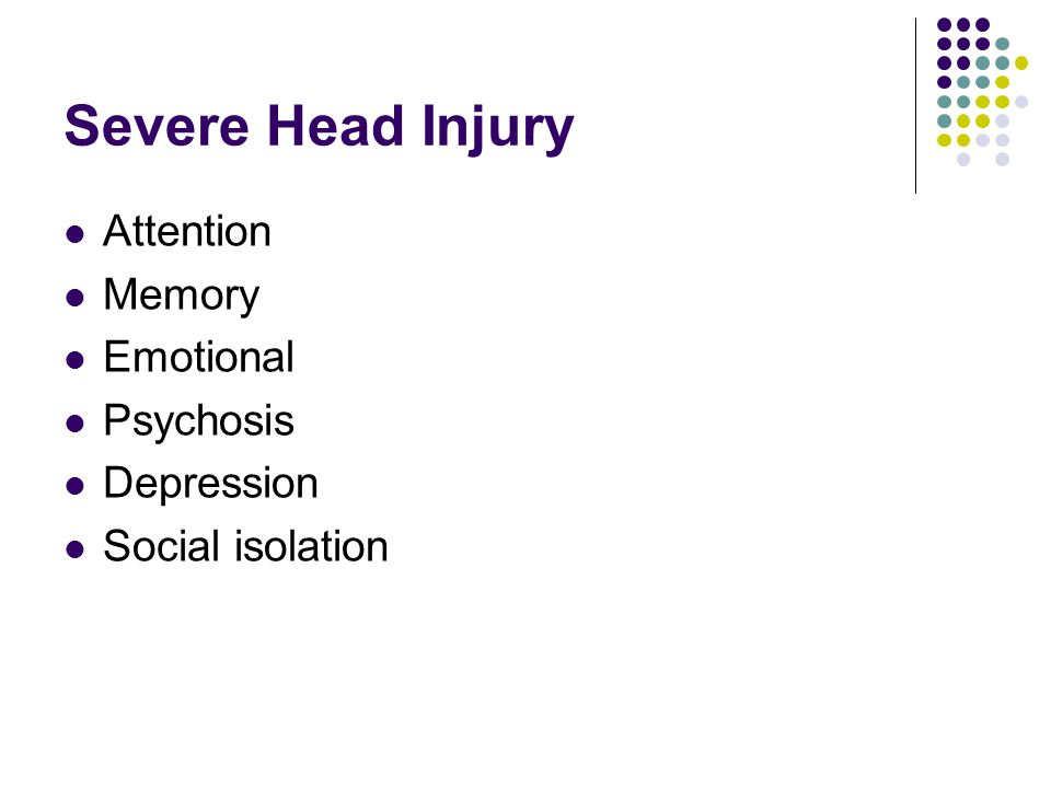 Severe Head Injury Attention Memory Emotional Psychosis Depression Social isolation