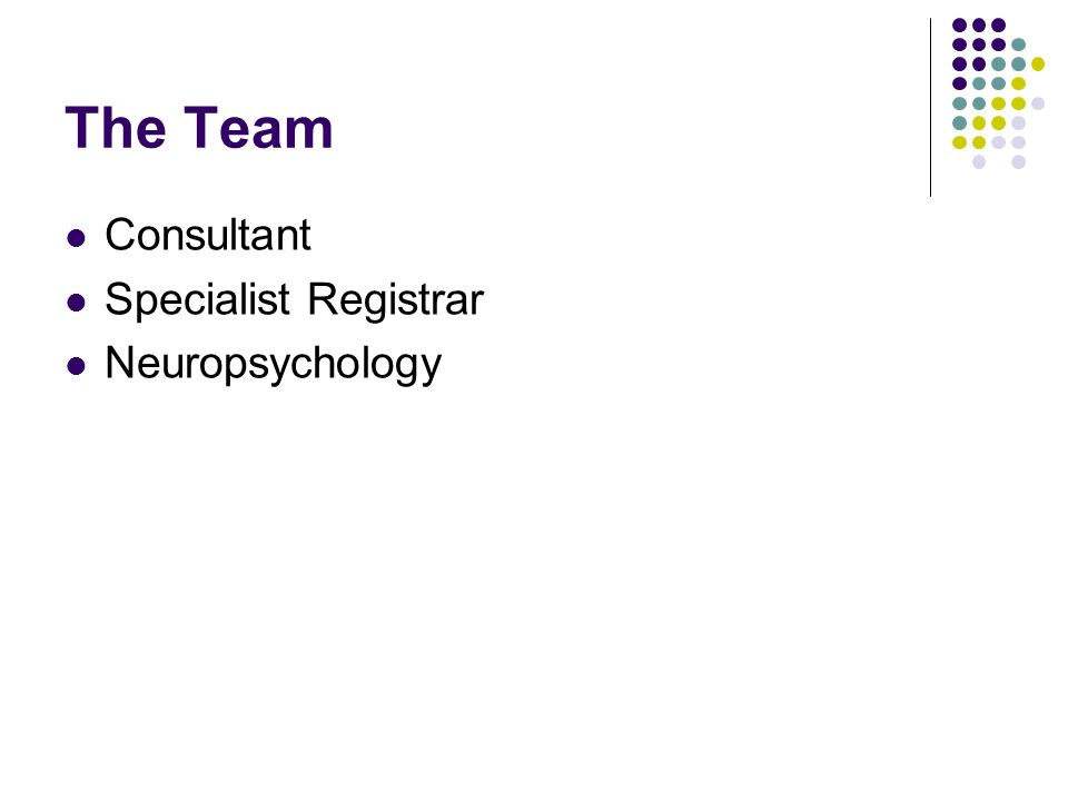 The Team Consultant Specialist Registrar Neuropsychology