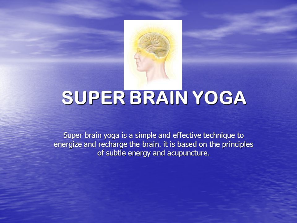 HOW TO ENERGIZE AND ACTIVATE THE BRAIN The physical body is a very complicated subtle electronic equipment.