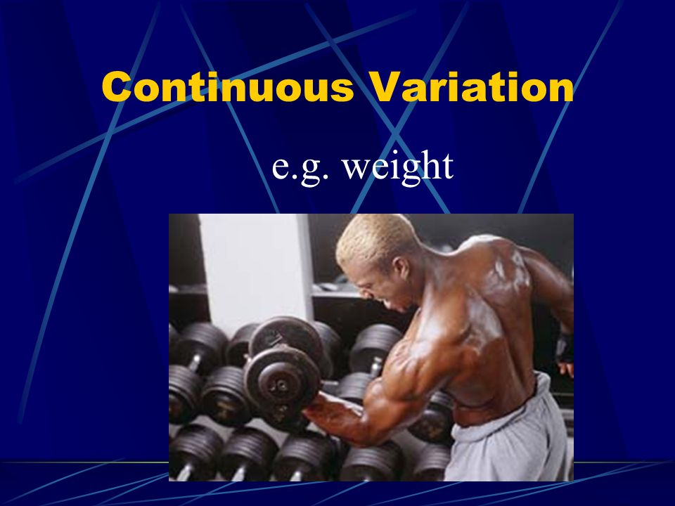 Continuous Variation e.g. weight