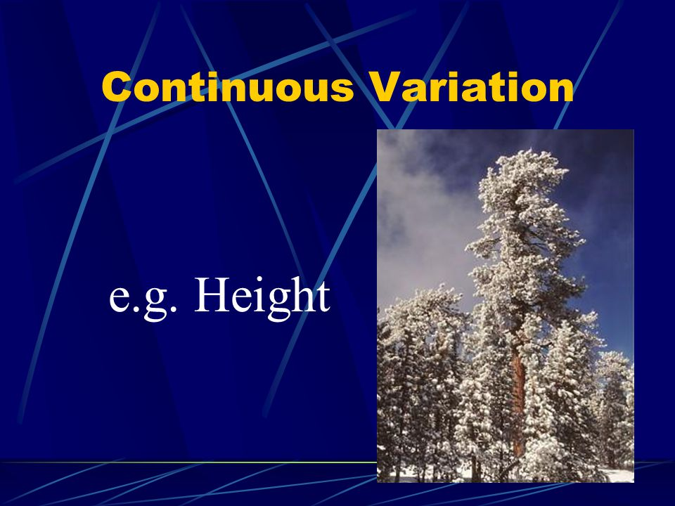 Continuous Variation e.g. Height