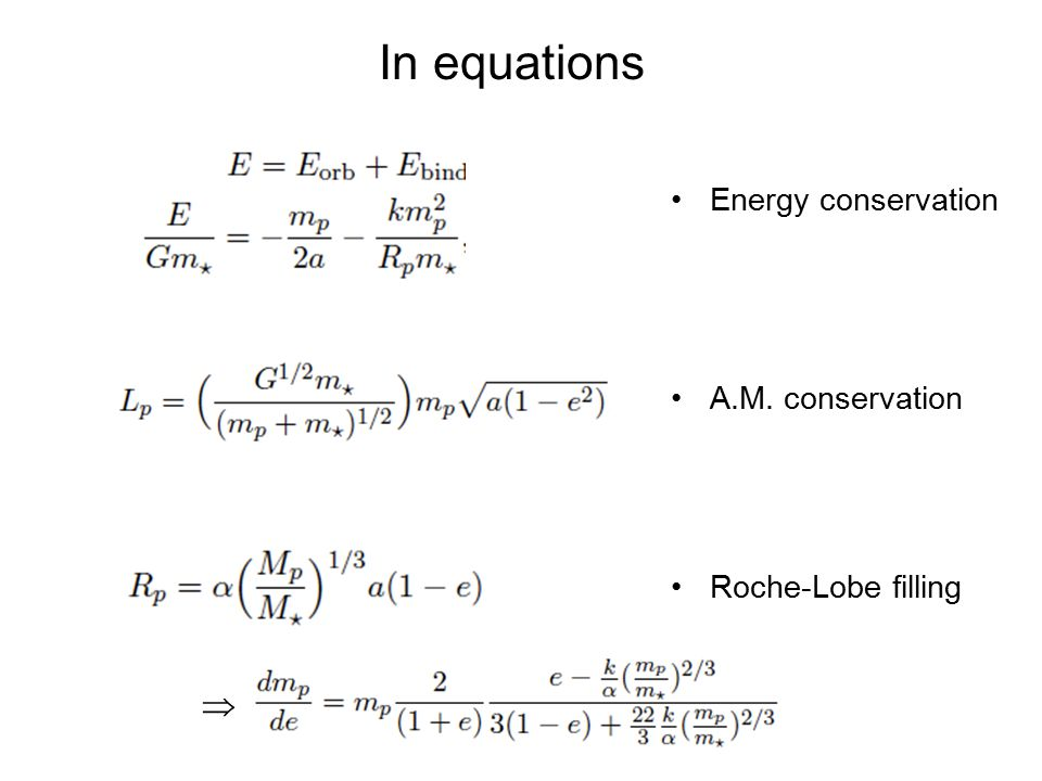 In equations Energy conservation A.M. conservation Roche-Lobe filling 