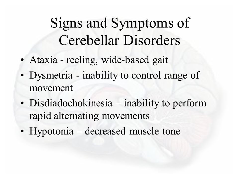 Signs and Symptoms of Cerebellar Disorders Ataxia - reeling, wide-based gait Dysmetria - inability to control range of movement Disdiadochokinesia – i