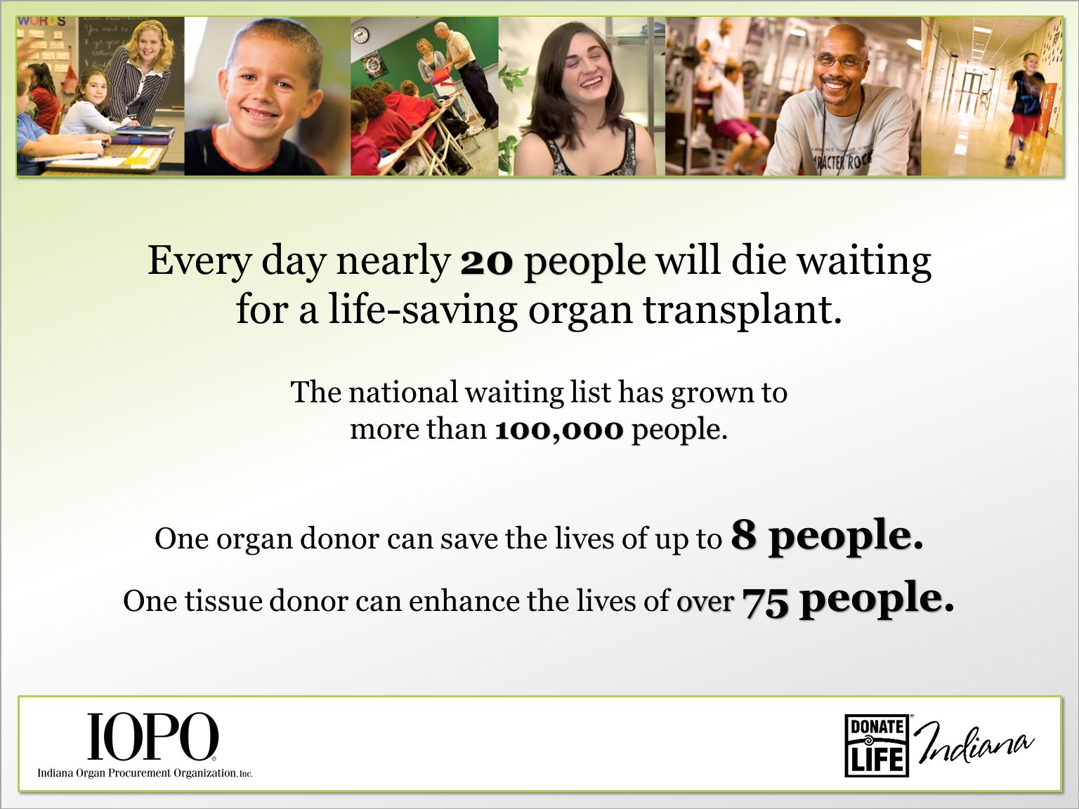 20 people Every day nearly 20 people will die waiting for a life-saving organ transplant.