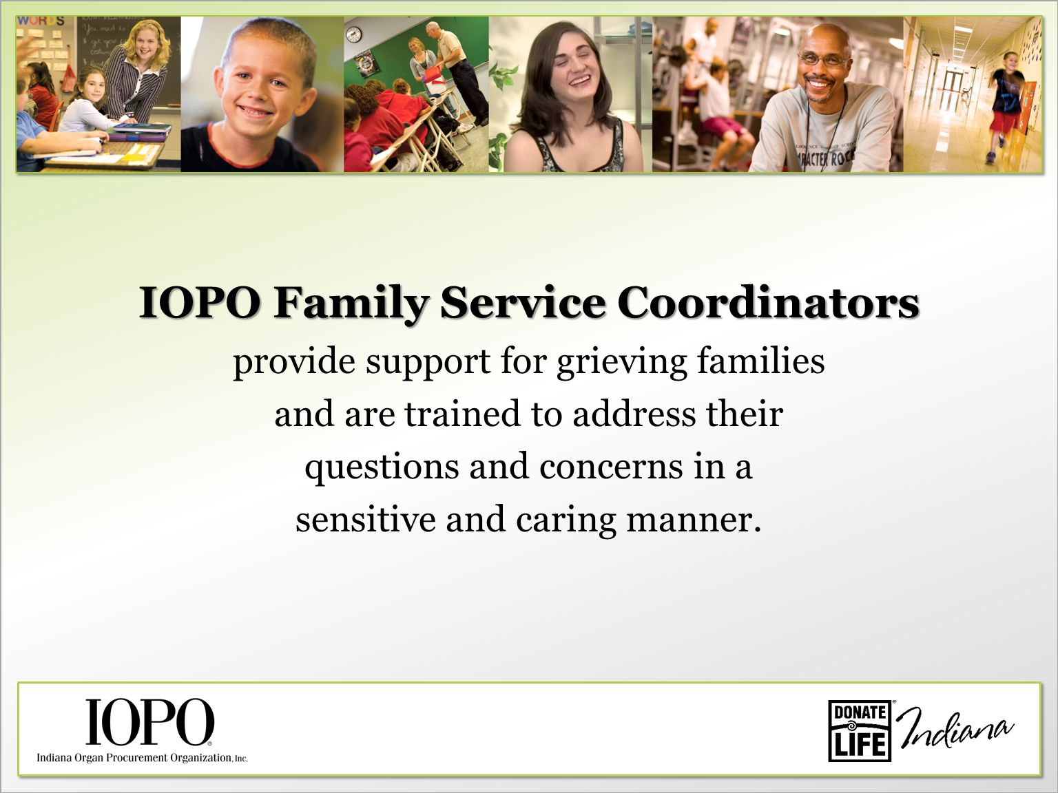 IOPO Family Service Coordinators provide support for grieving families and are trained to address their questions and concerns in a sensitive and caring manner.