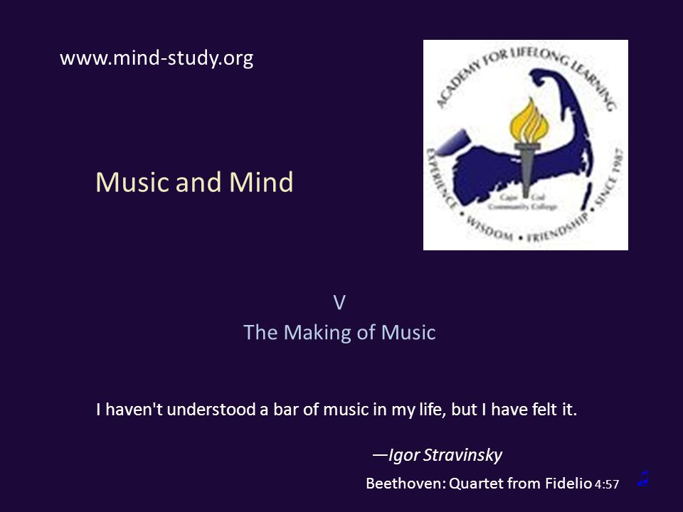 Music and Mind V The Making of Music I haven t understood a bar of music in my life, but I have felt it.