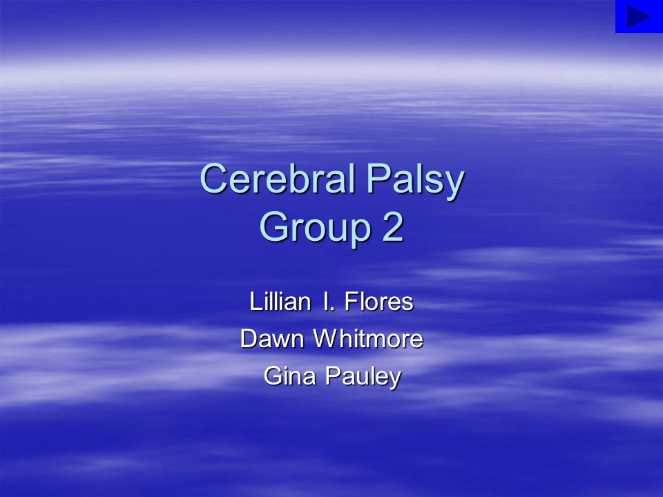 What is Cerebral Palsy.It is a disorder that affects muscle tone, movement, and motor skills.