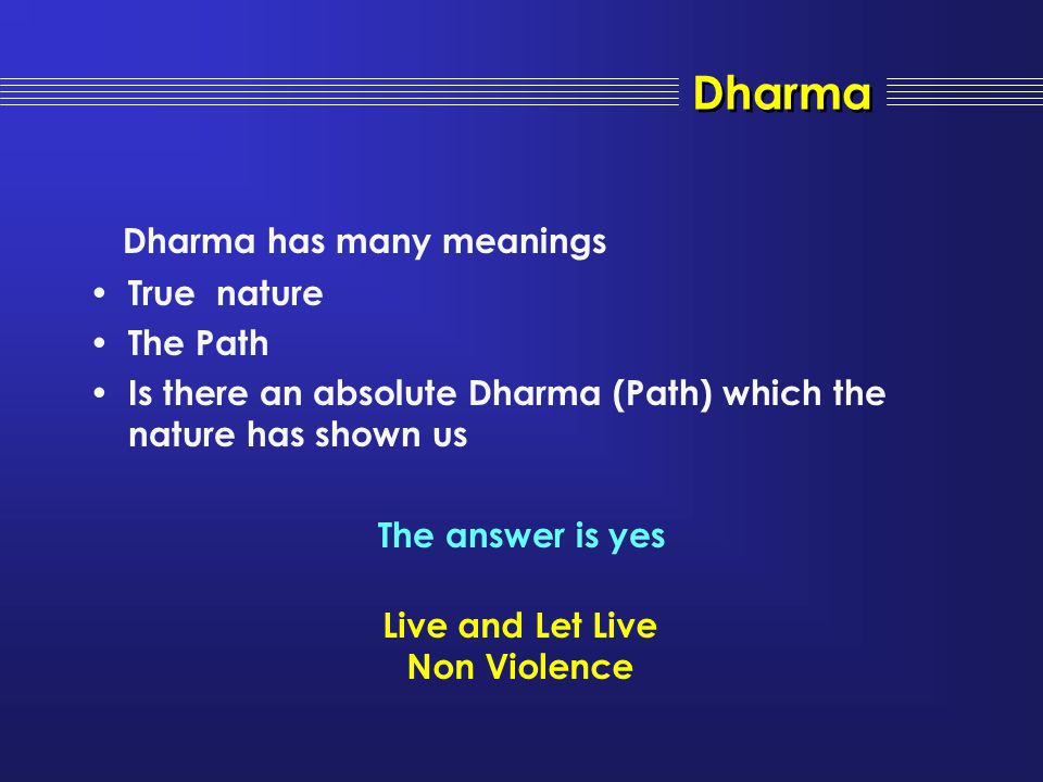 Dharma has many meanings True nature The Path Is there an absolute Dharma (Path) which the nature has shown us The answer is yes Dharma Live and Let L