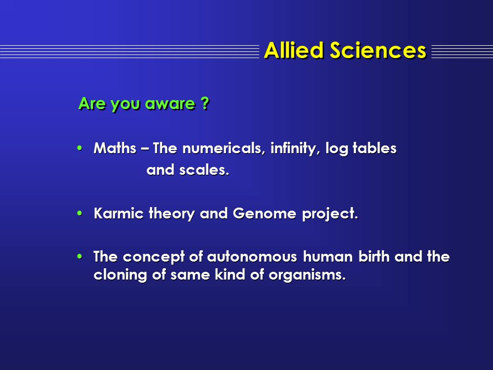 Allied Sciences Maths – The numericals, infinity, log tables and scales. Karmic theory and Genome project. The concept of autonomous human birth and t