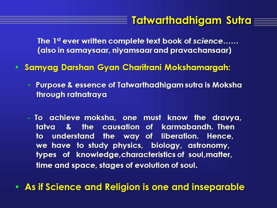Samyag Darshan Gyan Charitrani Mokshamargah: - Purpose & essence of Tatwarthadhigam sutra is Moksha through ratnatraya - To achieve moksha, one must k
