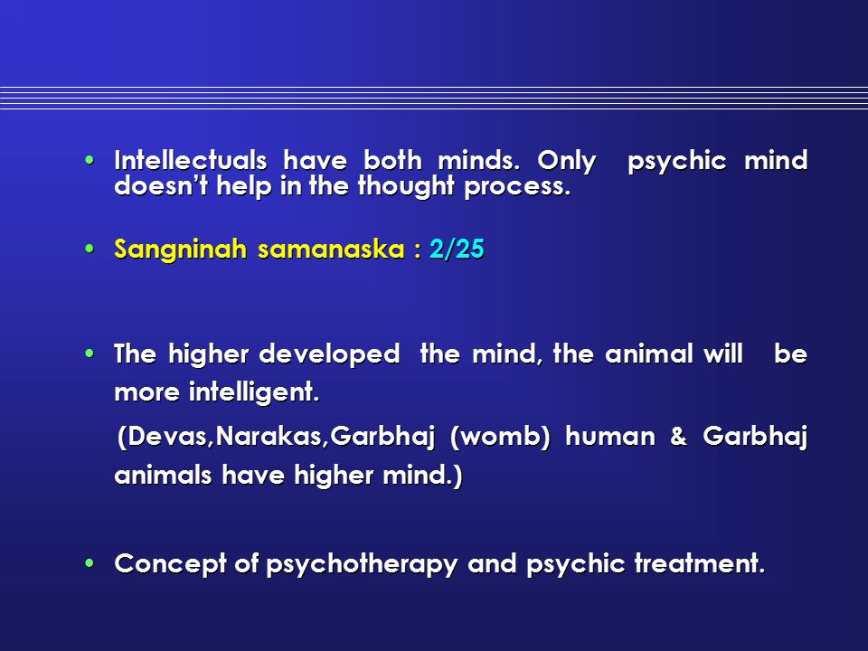 Intellectuals have both minds. Only psychic mind doesn't help in the thought process. Sangninah samanaska : 2/25 The higher developed the mind, the an