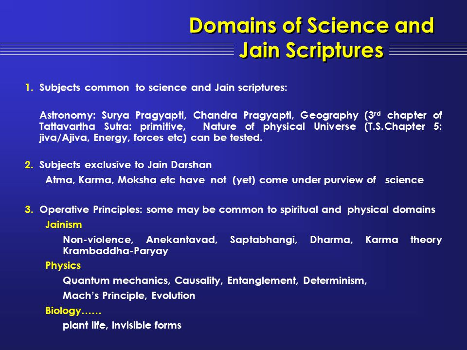 1.Subjects common to science and Jain scriptures: Astronomy: Surya Pragyapti, Chandra Pragyapti, Geography (3 rd chapter of Tattavartha Sutra: primiti