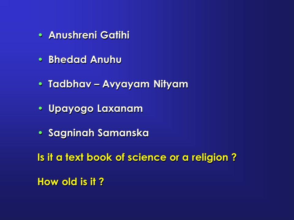 Anushreni Gatihi Bhedad Anuhu Tadbhav – Avyayam Nityam Upayogo Laxanam Sagninah Samanska Is it a text book of science or a religion ? How old is it ?