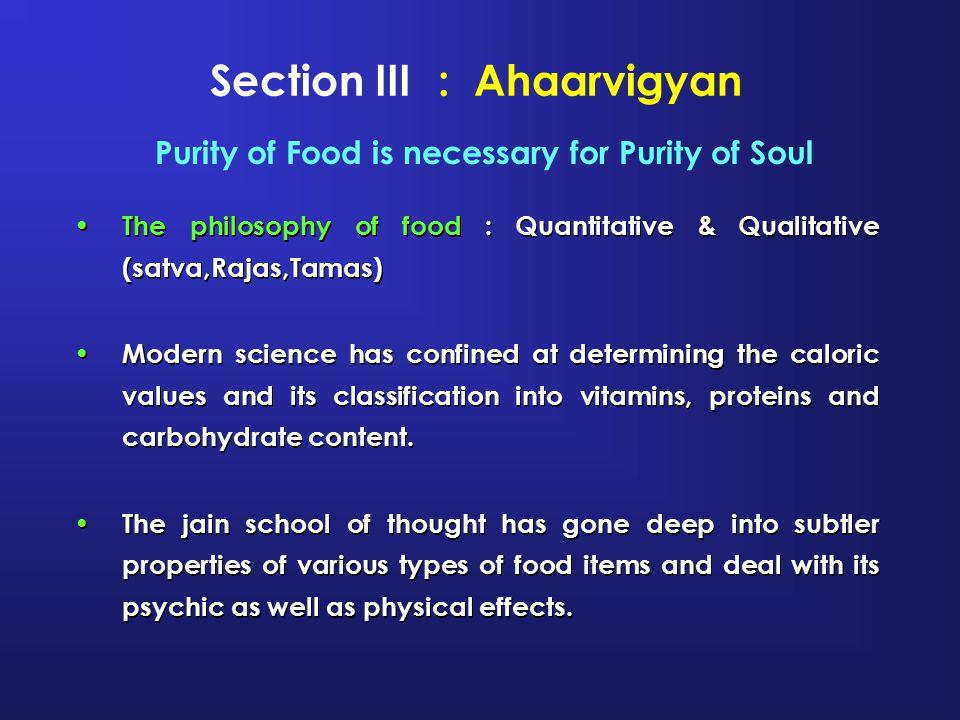 The philosophy of food : Quantitative & Qualitative (satva,Rajas,Tamas) Modern science has confined at determining the caloric values and its classifi